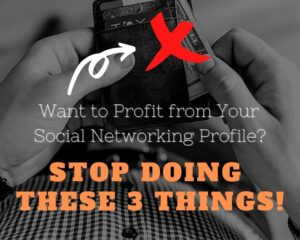 SBO-Don't Do these 3 Things if You Want to Profit from Your Social Networking Profile